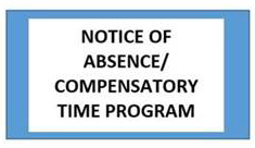 Notice of Absence / Compensatory Time Program